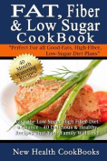 Fat, Fiber & Low Sugar Cookbook  : Give the Low Sugar High Fiber Diet a Chance - 40 Delicious & Healthy Recipes That Your Family Will Love
