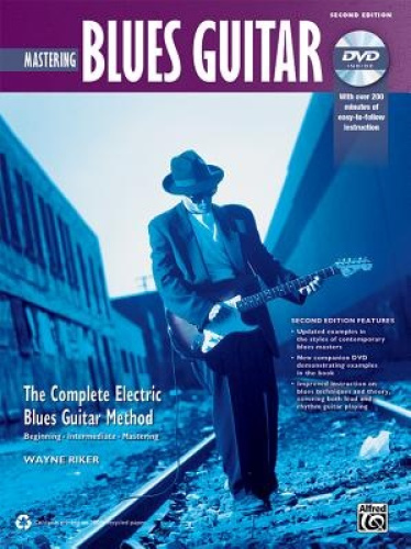 Mastering Blues Guitar: The Complete Electric Blues Guitar Method (Complete