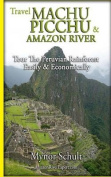 Machu Picchu & Amazon River  : Traveling Safely, Economically and Ecologically.