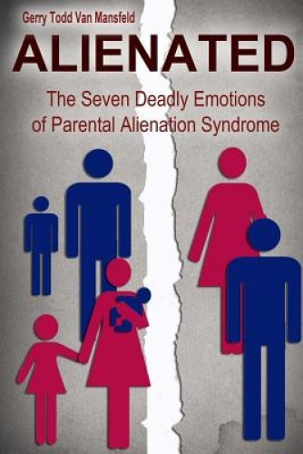 Alienated: The Seven Deadly Emotions of Parental Alienation Syndrome.