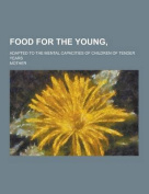 Food for the Young; Adapted to the Mental Capacities of Children of Tender Years