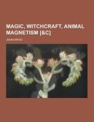 Magic, Witchcraft, Animal Magnetism [&C]