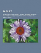 Tafilet; The Narrative of a Journey of Exploration in the Atlas Mountains and the Oases of the North-West Sahara
