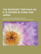 The Buddhist Tripitaka as It Is Known in China and Japan; A Catalogue and Compendious Report