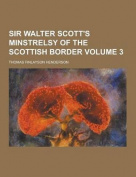 Sir Walter Scott's Minstrelsy of the Scottish Border Volume 3