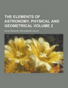 The Elements of Astronomy, Physical and Geometrical Volume 2