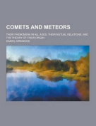 Comets and Meteors; Their Phenomena in All Ages; Their Mutual Relations; And the Theory of Their Origin