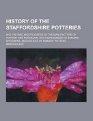 A History of the Staffordshire Potteries; And the Rise and Progress of the Manufacture of Pottery and Porcelain; With References to Genuine Specimen
