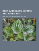 Seen and Heard Before and After 1914