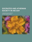 Socrates and Athenian Society in His Day; A Biographical Sketch