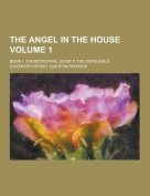 The Angel in the House; Book I, the Betrothal, Book II, the Espousals Volume 1