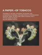 A Paper; Treating of the Rise, Progress, Pleasures, and Advantages of Smoking. with Anecdotes of Distinguished Smokers, Mems. on Pipes and Tobacco-B