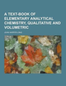 A Text-Book of Elementary Analytical Chemistry, Qualitative and Volumetric