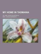My Home in Tasmania; Or, Nine Years in Australia