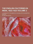 The English Factories in India, 1622-1623; A Calendar of Documents in the India Office and British Museum Volume 2