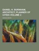 Daniel H. Burnham, Architect, Planner of Cities Volume 2