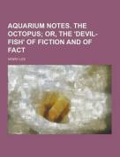 Aquarium Notes. the Octopus
