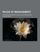 Rules of Management; With Practical Instructions on Machine Building