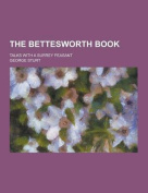 The Bettesworth Book; Talks with a Surrey Peasant