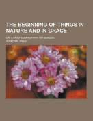 The Beginning of Things in Nature and in Grace; Or, a Brief Commentary on Genesis