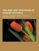 The Rise and Progress of Sunday Schools; A Biography of Robert Raikes and William Fox