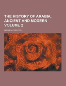 The History of Arabia, Ancient and Modern Volume 2