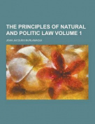 The Principles of Natural and Politic Law Volume 1