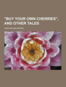 Buy Your Own Cherries, and Other Tales