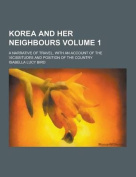 Korea and Her Neighbours; A Narrative of Travel, with an Account of the Vicissitudes and Position of the Country Volume 1