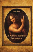 The Passion of the Baptist, Not the Christ