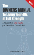 The Owners Manual to Living Your 40's at Full Strength
