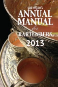 gaz regan's ANNUAL MANUAL for Bartenders 2013 [Large Print]