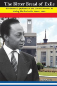 The Bitter Bread of Exile. the Financial Problems of Sir Edward Mutesa II During His Final Exile, 1966 - 1969