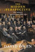 The Hidden Perspective - The Military Conversations 1906-1914
