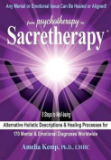 From Psychotherapy to Sacretherapy - Alternative Holistic Descriptions & Healing Processes for 170 Mental & Emotional Diagnoses Worldwide