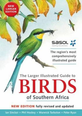 The Larger Illustrated Guide to Birds of Southern Africa: The Region's Most Comprehensively Illustrated Guide