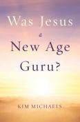 Was Jesus a New Age Guru?