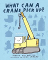 What Can a Crane Pick Up? [Board Book]