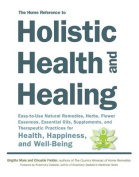 The Home Reference to Holistic Health and Healing