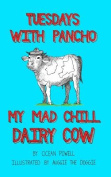 Tuesdays With Pancho, My Mad Chill Dairy Cow