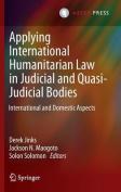 Applying International Humanitarian Law in Judicial and Quasi-Judicial Bodies