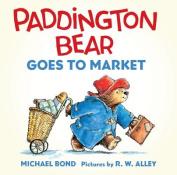 Paddington Bear Goes to Market Board Book (Paddington) [Board book]