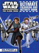 Star Wars - the Clone Wars Ultimate Colouring and Activity Book