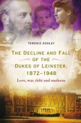 Decline and Fall of the Dukes of Leinster, 1872-1948
