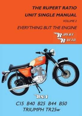 The Rupert Ratio Unit Single Manual: Everything but the Engine BSA C15, B40, B25, B44, B50, Triumph TR25W: Volume 2 (Rupert Ratio)