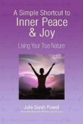 A Simple Shortcut to Inner Peace & Joy  : Living Your True Nature