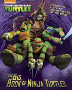 The Big Book of Ninja Turtles (Teenage Mutant Ninja Turtles