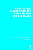 Capitalism, Class Conflict and the New Middle Class (Routledge Library Editions