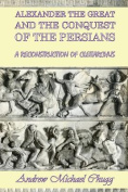 Alexander the Great and the Conquest of the Persians
