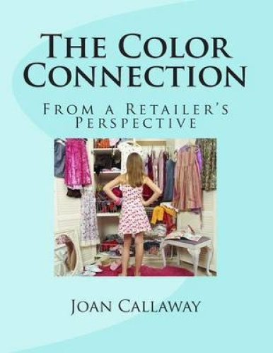 The Color Connection: From a Retailer's Perspective by Joan S Callaway.